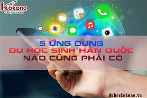 5 ứng dụng điện thoại mà tân du học sinh Hàn Quốc nào cũng phải có