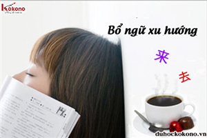 Học ngữ pháp tiếng Trung với bổ ngữ xu hướng