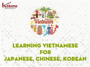 Khóa Học TIẾNG VIỆT Giao tiếp Thực tế cho người nước ngoài - Học trực tiếp bằng Tiếng Nhật, Tiếng Trung, Tiếng Hàn