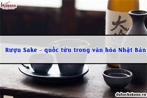 Rượu Sake – quốc tửu trong văn hóa Nhật Bản